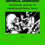 Universal Adventures Adventure Module #3 Death Knell Delve, Part I, Now Available
