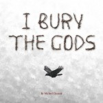 I Bury The Gods available now